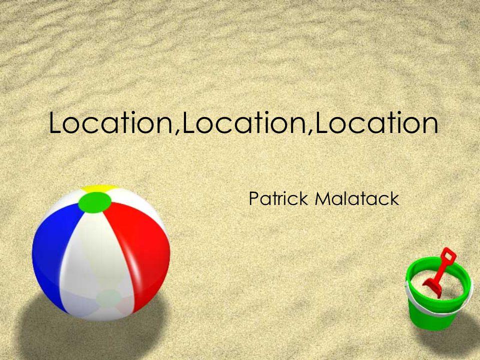 Location,Location,Location Patrick Malatack