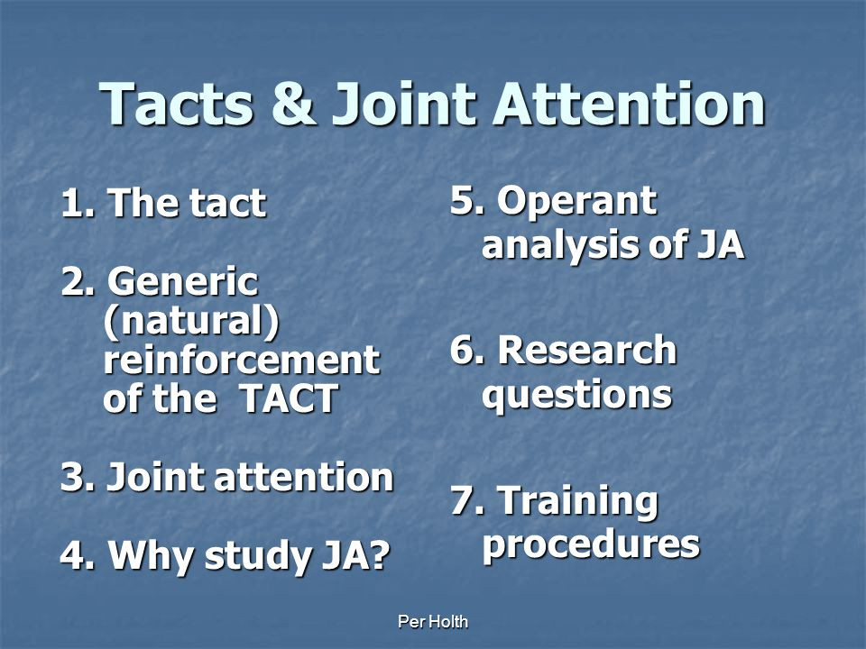 Per Holth Tacts & Joint Attention: An Operant Analysis of Joint Attention Skills Per Holth