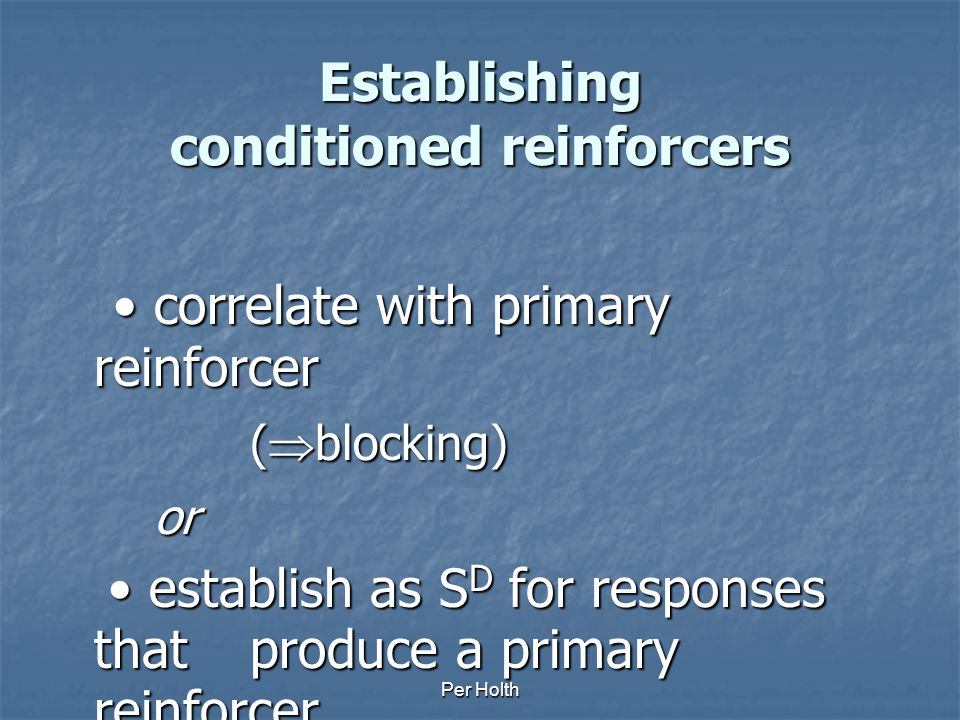 Per Holth Generalized reinforcement Skinner (1957) Instead of using a great variety of reinforcements, each of which is relevant to a given state of d