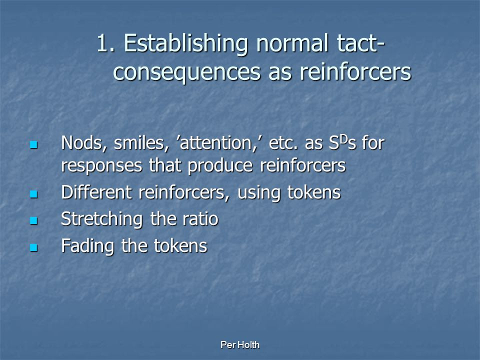 Per Holth Establishing TACTS in tactless manders establishing normal tact-consequences as reinforcers establishing normal tact-consequences as reinfor