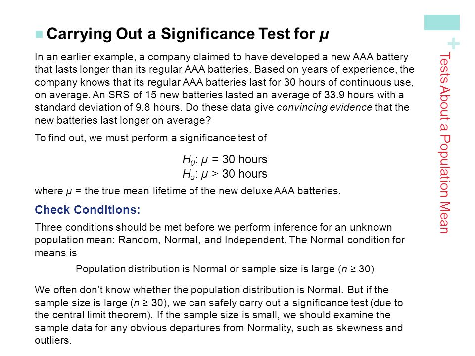 + Carrying Out a Significance Test for µ Tests About a Population Mean In an earlier example, a company claimed to have developed a new AAA battery th
