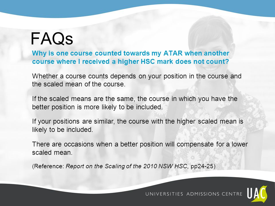 FAQs Why is one course counted towards my ATAR when another course where I received a higher HSC mark does not count? Whether a course counts depends