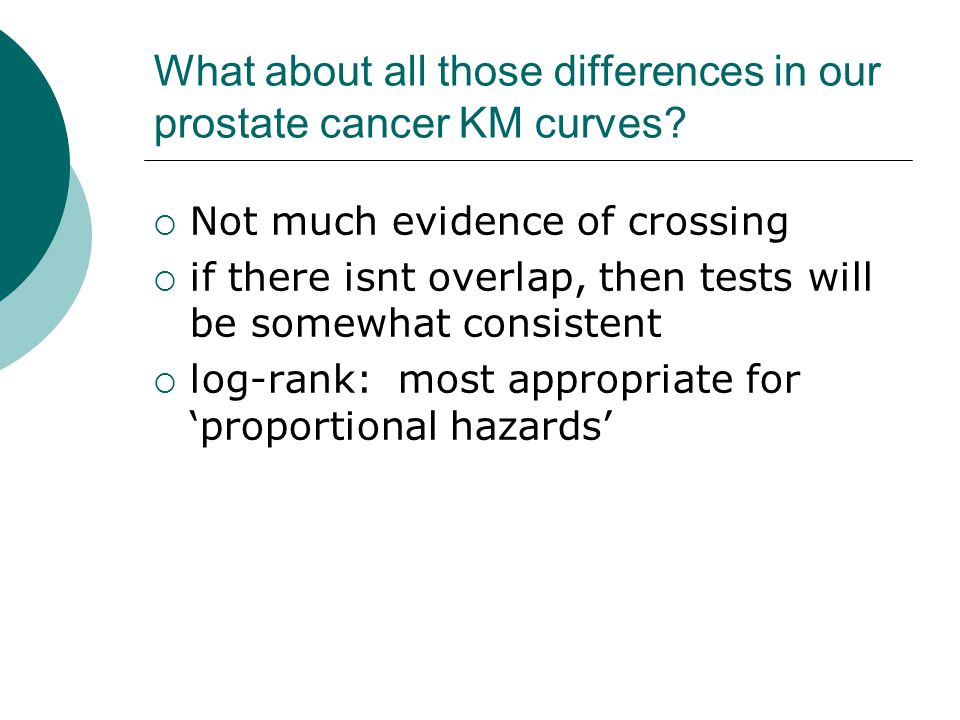 What about all those differences in our prostate cancer KM curves?  Not much evidence of crossing  if there isnt overlap, then tests will be somewha