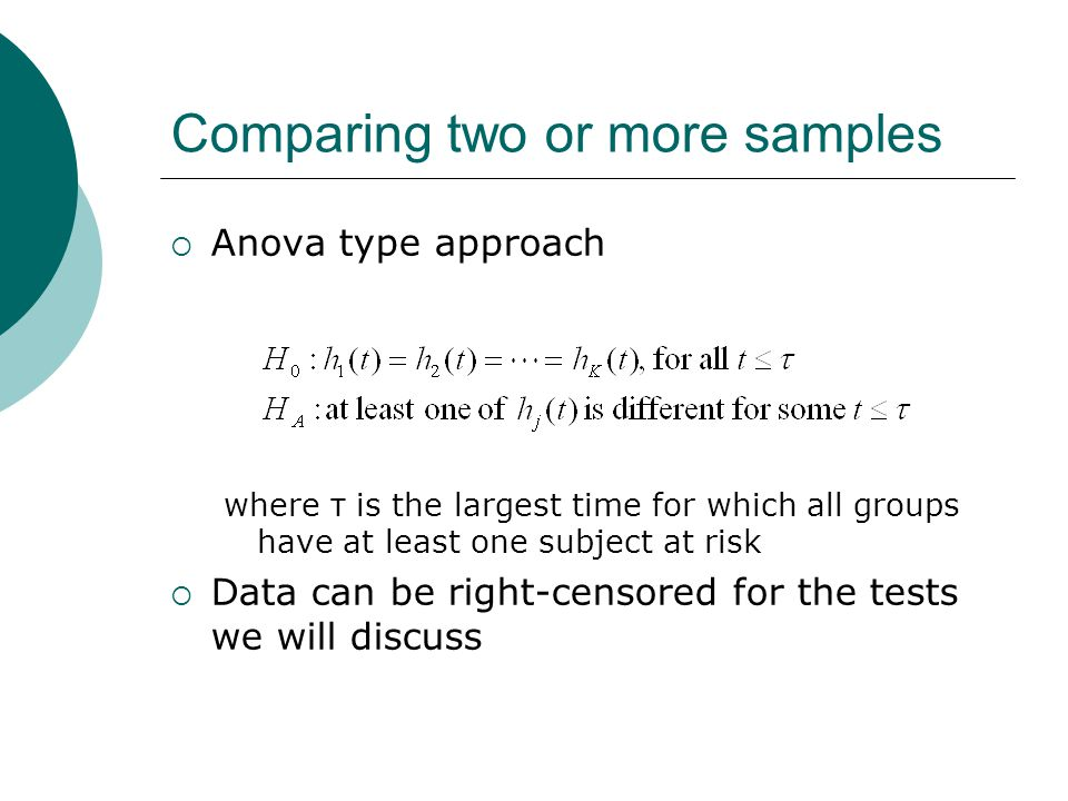 Comparing two or more samples  Anova type approach where τ is the largest time for which all groups have at least one subject at risk  Data can be r