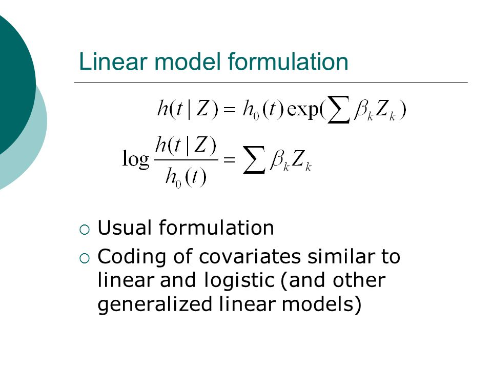 Linear model formulation  Usual formulation  Coding of covariates similar to linear and logistic (and other generalized linear models)