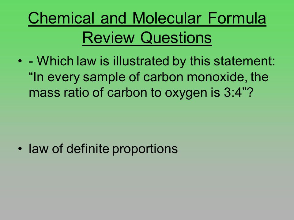 Chemical and Molecular Formula Review Questions - Which law is illustrated by this statement: In every sample of carbon monoxide, the mass ratio of carbon to oxygen is 3:4 .