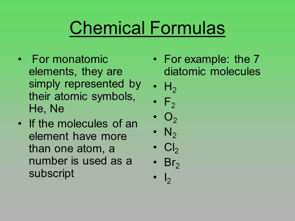 Molecular Formulas A molecular formula shows the kinds and numbers of atoms present in a molecule of a compound subscripts always go after the atom it is representing Examples H 2 O: subscripts indicate the # of atoms of each element 2 hydrogen 1 oxygen (the subscript 1 is omitted) One molecule of ethane, C 2 H 6 contains: 2 carbons 6 hydrogen