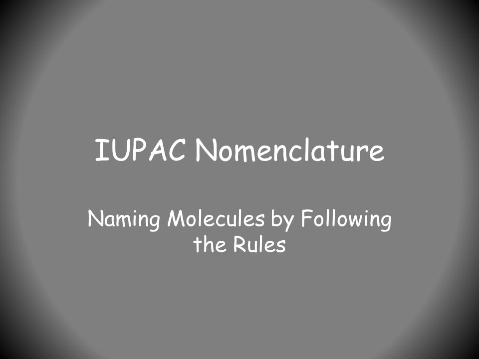 IUPAC Nomenclature Naming Molecules by Following the Rules