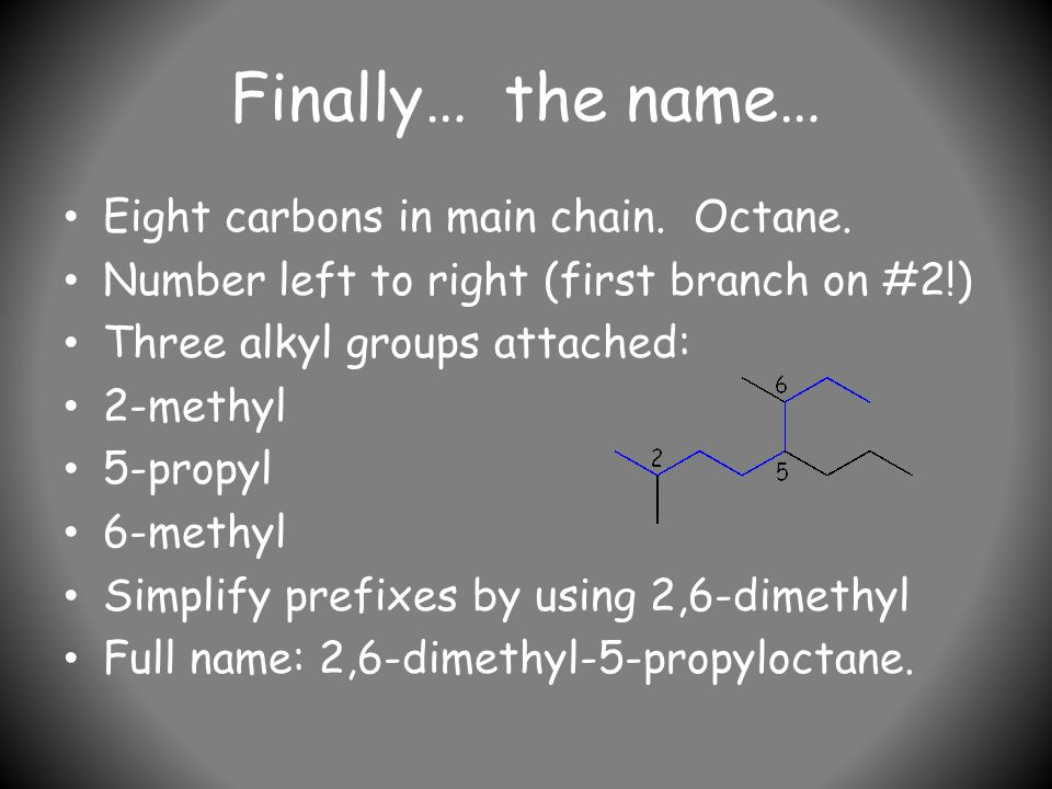 Finally… the name… Eight carbons in main chain. Octane.