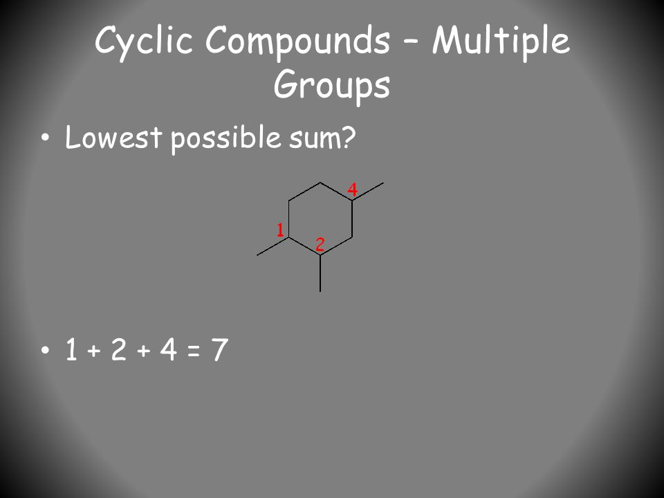 Cyclic Compounds – Multiple Groups Lowest possible sum 1 + 2 + 4 = 7