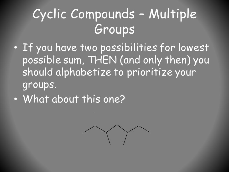 Cyclic Compounds – Multiple Groups If you have two possibilities for lowest possible sum, THEN (and only then) you should alphabetize to prioritize your groups.