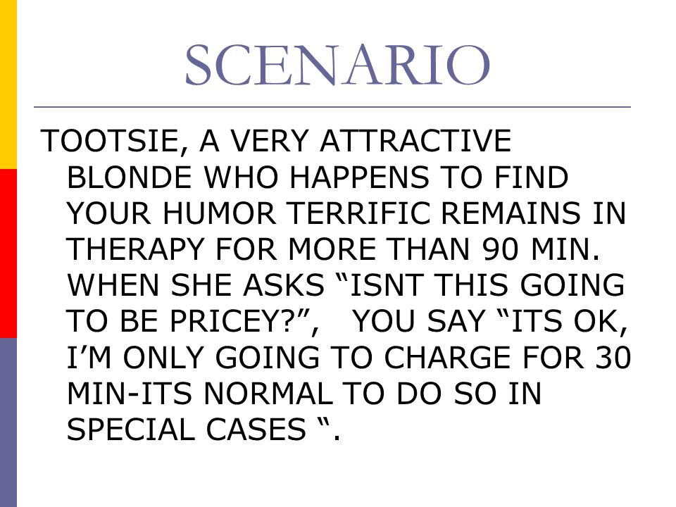 SCENARIO TOOTSIE, A VERY ATTRACTIVE BLONDE WHO HAPPENS TO FIND YOUR HUMOR TERRIFIC REMAINS IN THERAPY FOR MORE THAN 90 MIN.