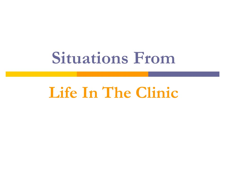 Situations From Life In The Clinic