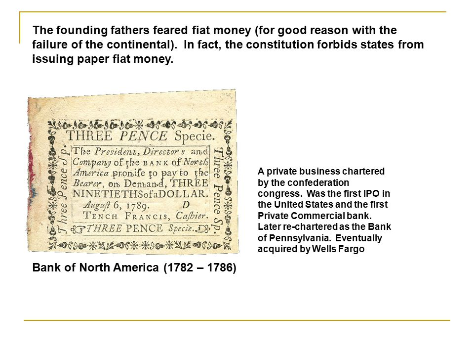 Beginning in 1775, the Continental congress issued currency to finance the revolutionary war. Continentals were bills of credit – not backed by gold o