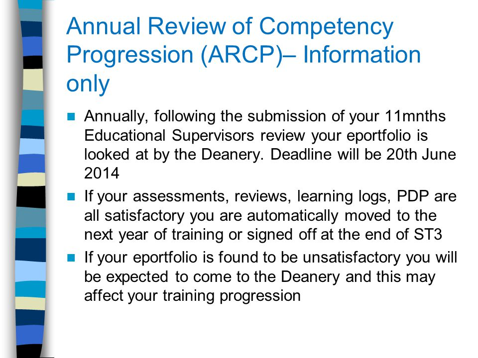Annual Review of Competency Progression (ARCP)– Information only Annually, following the submission of your 11mnths Educational Supervisors review you