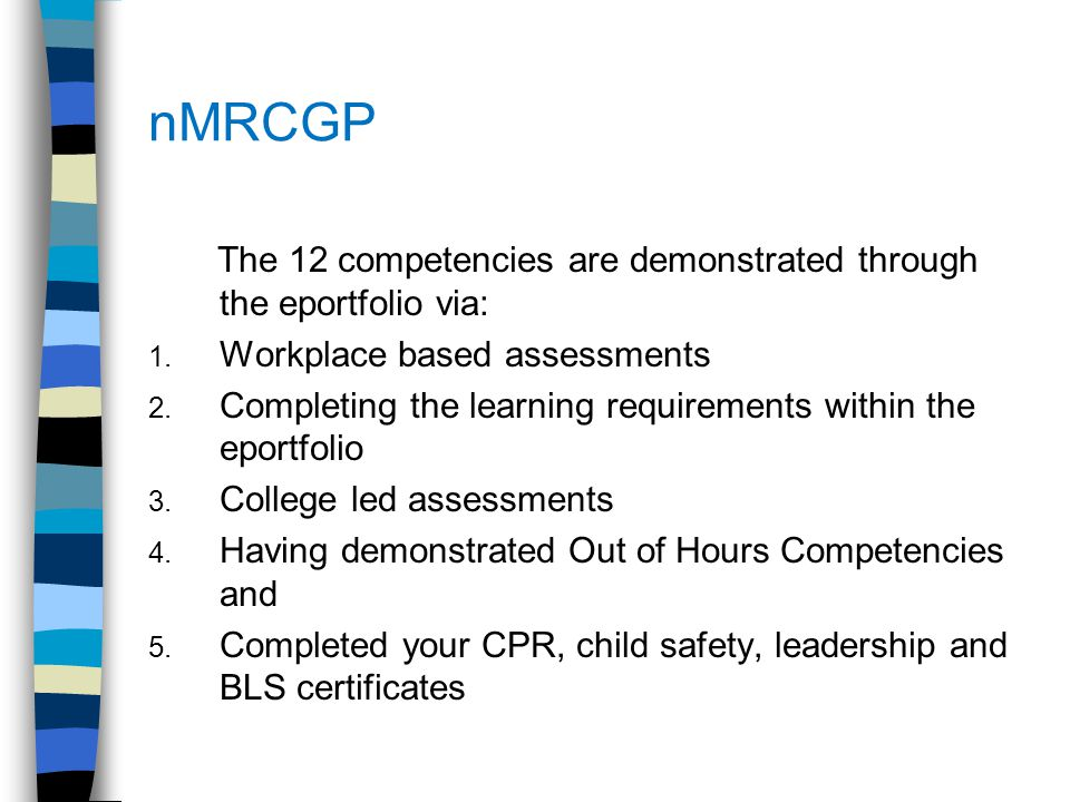nMRCGP The 12 competencies are demonstrated through the eportfolio via: 1. Workplace based assessments 2. Completing the learning requirements within