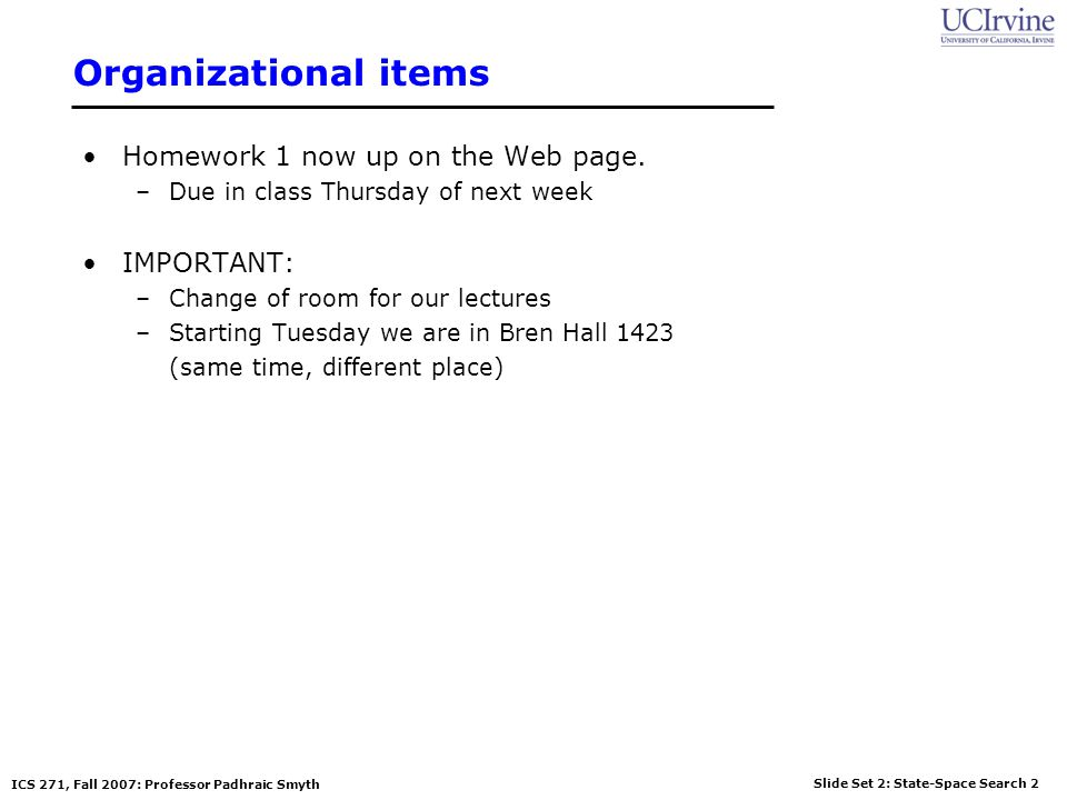 Slide Set 2: State-Space Search 53 ICS 271, Fall 2007: Professor Padhraic Smyth Comparison of Uninformed Search Algorithms