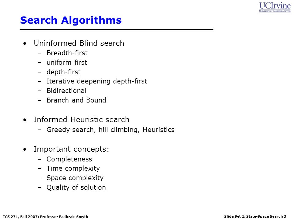 Slide Set 2: State-Space Search 54 ICS 271, Fall 2007: Professor Padhraic Smyth Average case complexity of these algorithms.