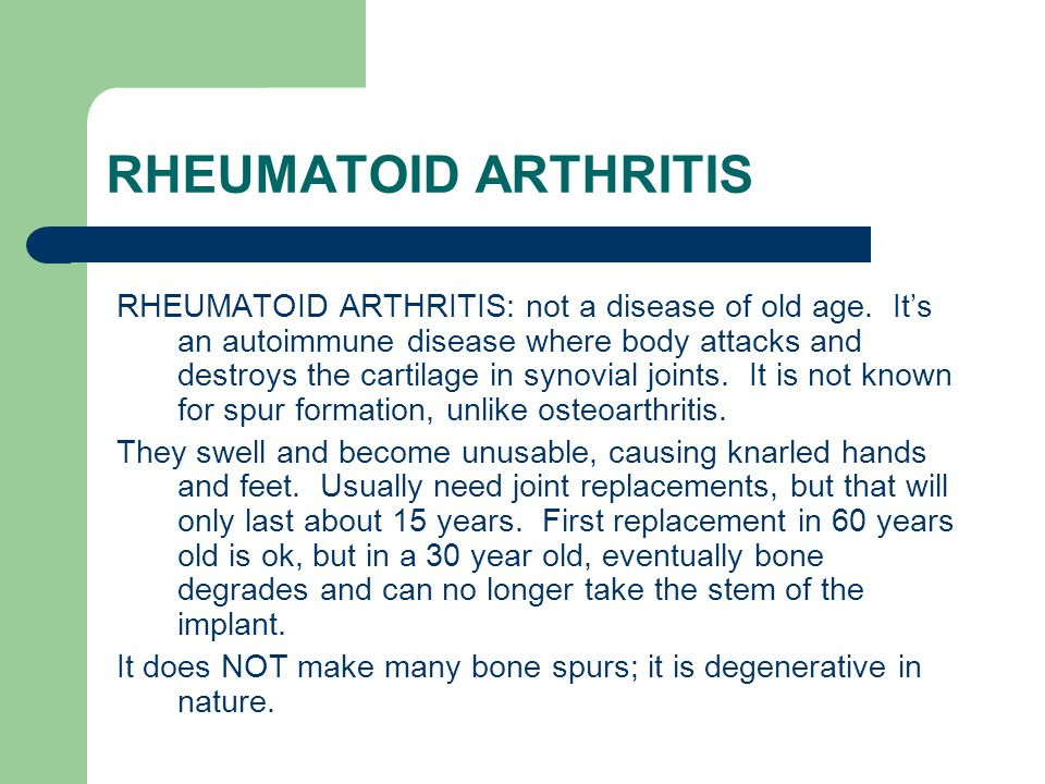 RHEUMATOID ARTHRITIS RHEUMATOID ARTHRITIS: not a disease of old age. It's an autoimmune disease where body attacks and destroys the cartilage in synov