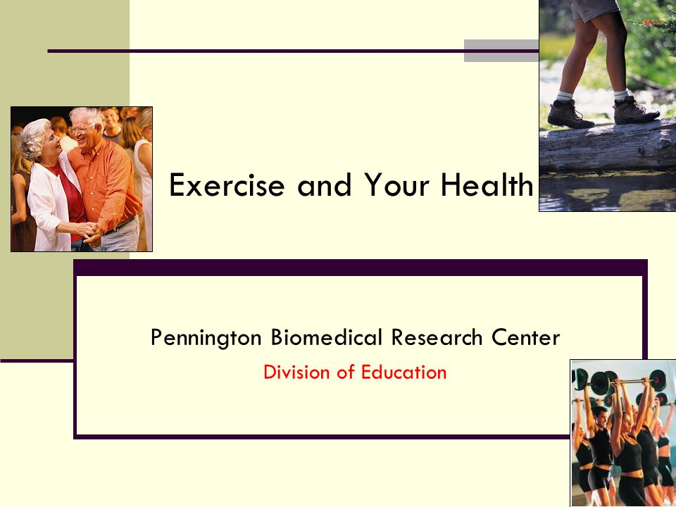 Exercise and Your Health Pennington Biomedical Research Center Division of Education