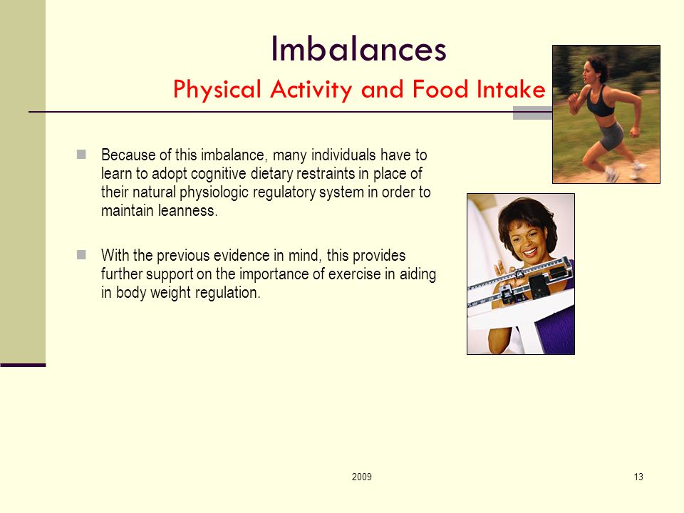 200913 Imbalances Physical Activity and Food Intake Because of this imbalance, many individuals have to learn to adopt cognitive dietary restraints in place of their natural physiologic regulatory system in order to maintain leanness.
