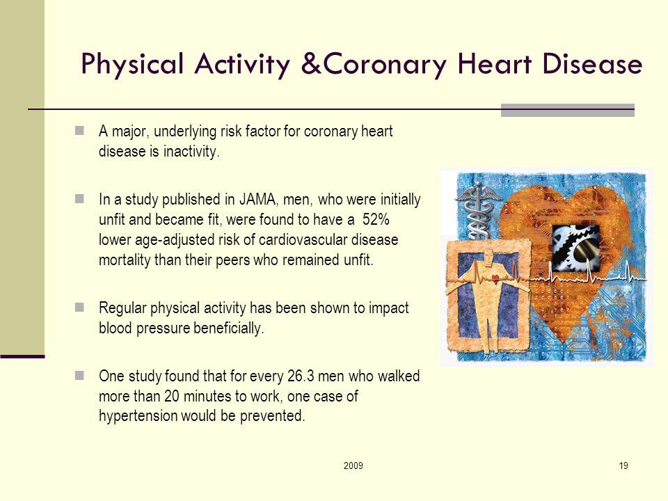 200919 Physical Activity &Coronary Heart Disease A major, underlying risk factor for coronary heart disease is inactivity.