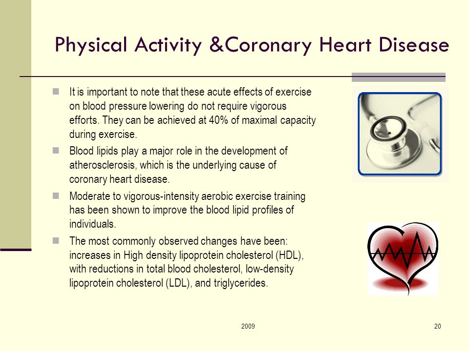 200920 Physical Activity &Coronary Heart Disease It is important to note that these acute effects of exercise on blood pressure lowering do not require vigorous efforts.