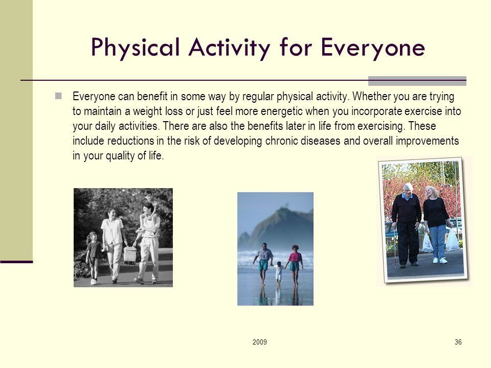 200936 Physical Activity for Everyone Everyone can benefit in some way by regular physical activity.
