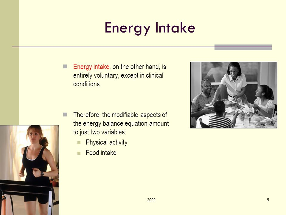 20095 Energy Intake Energy intake, on the other hand, is entirely voluntary, except in clinical conditions.