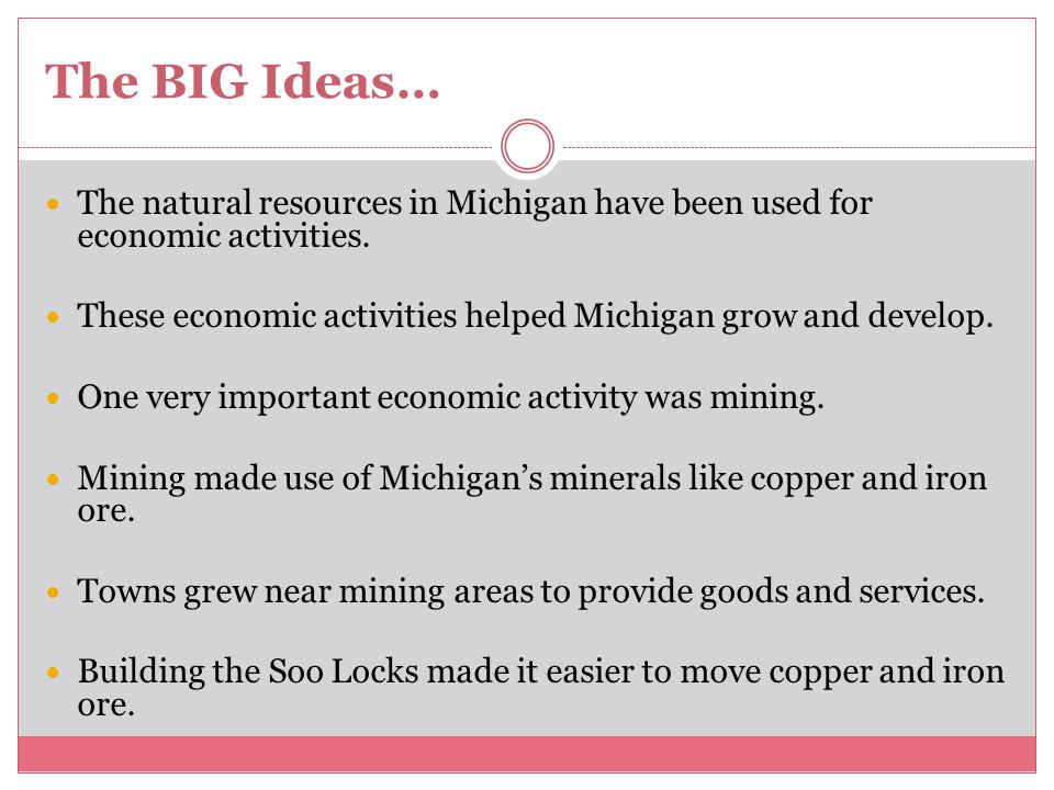 The BIG Ideas… The natural resources in Michigan have been used for economic activities.