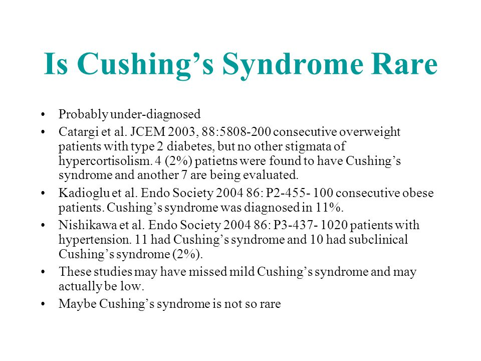 Is Cushing's Syndrome Rare Probably under-diagnosed Catargi et al. JCEM 2003, 88:5808-200 consecutive overweight patients with type 2 diabetes, but no