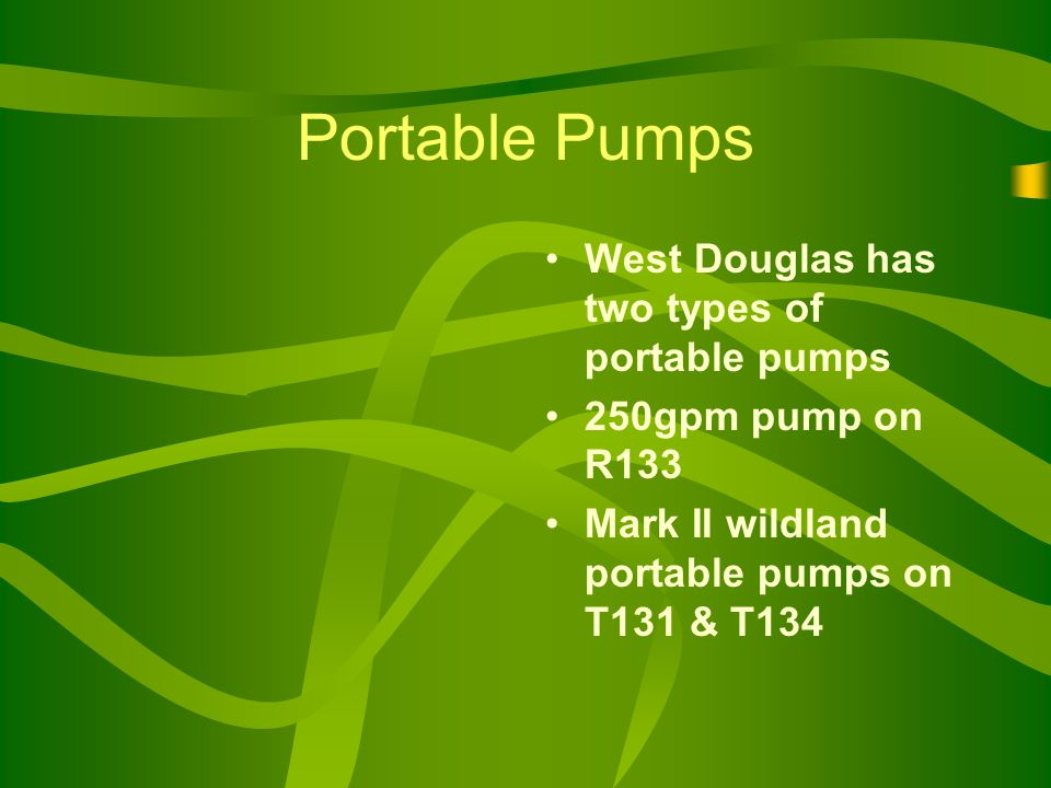 Portable Pumps West Douglas has two types of portable pumps 250gpm pump on R133 Mark II wildland portable pumps on T131 & T134