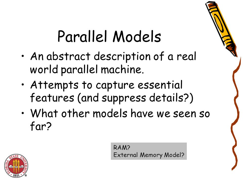 Parallel Models An abstract description of a real world parallel machine.