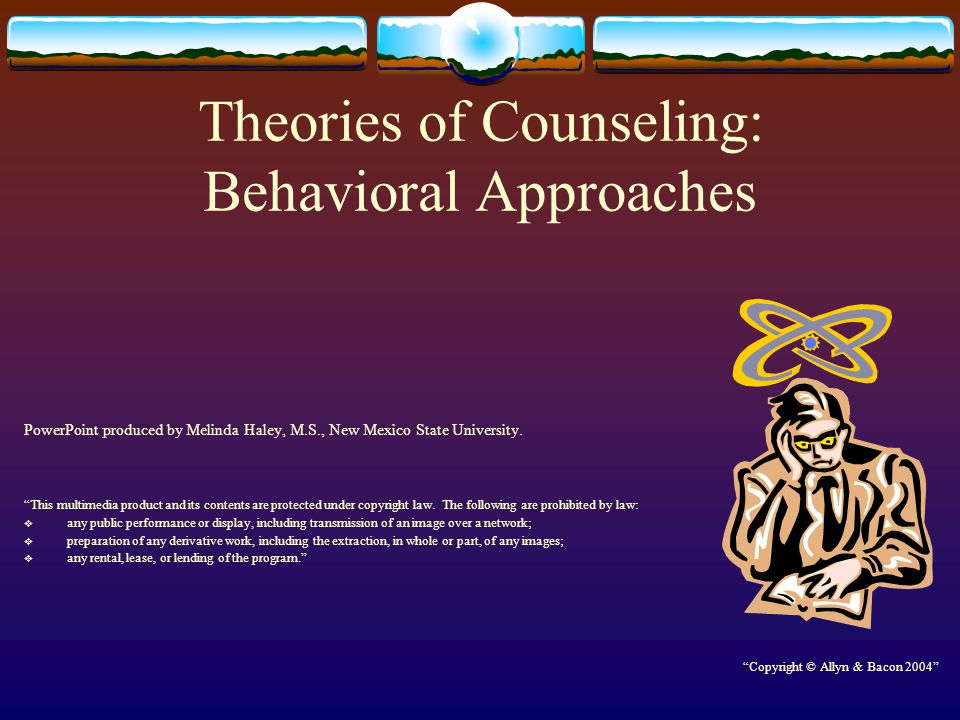 """Theories of Counseling: Behavioral Approaches PowerPoint produced by Melinda Haley, M.S., New Mexico State University. """"This multimedia product and it"""
