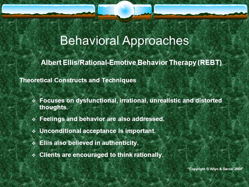 Behavioral Approaches Albert Ellis/Rational-Emotive Behavior Therapy (REBT) Philosophy and Beliefs  Understanding belief systems is important.