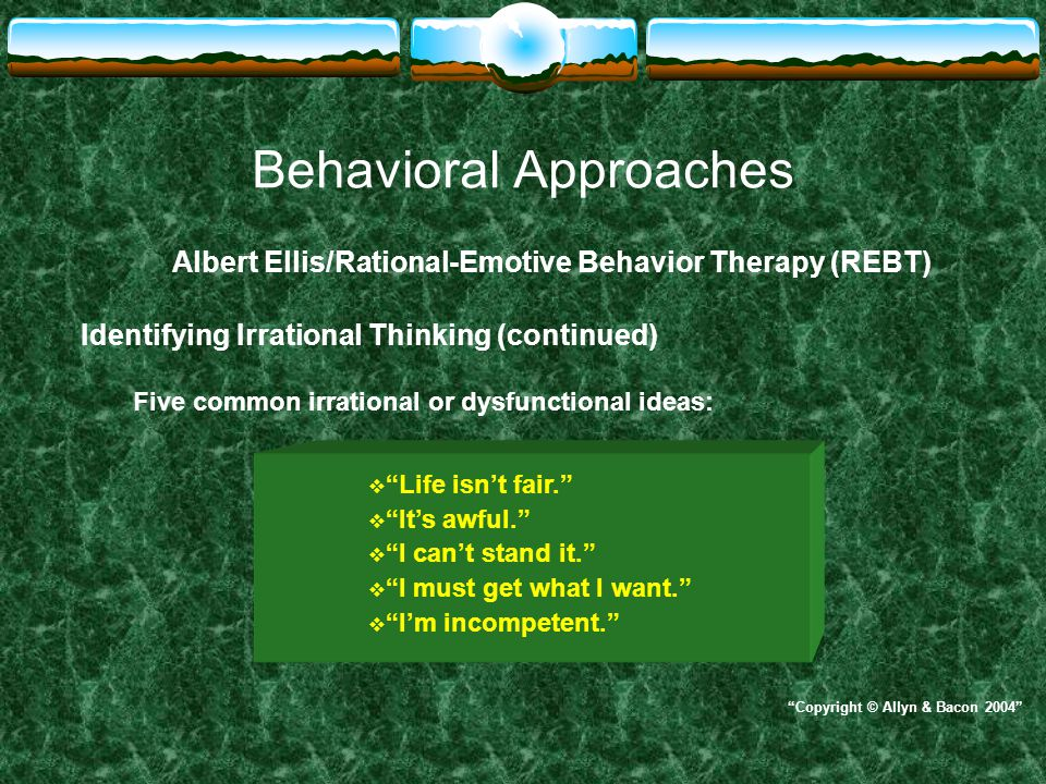 Behavioral Approaches Albert Ellis/Rational-Emotive Behavior Therapy (REBT) A-B-C-D-E-F A = The activating event.