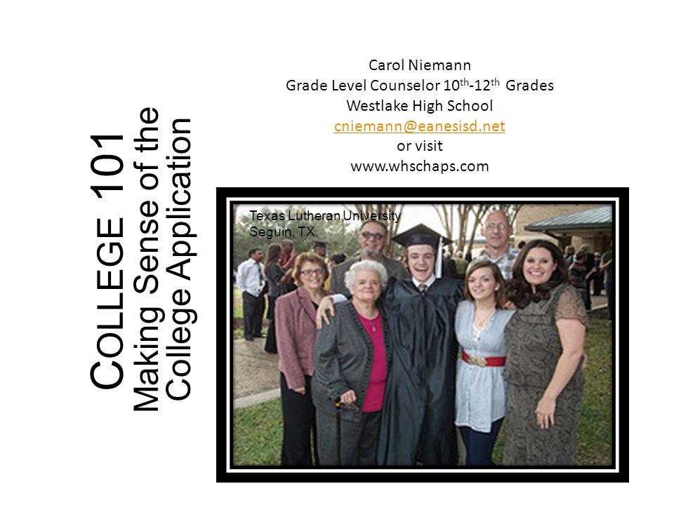 Carol Niemann Grade Level Counselor 10 th -12 th Grades Westlake High School cniemann@eanesisd.net or visit www.whschaps.com Texas Lutheran University