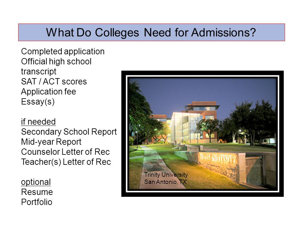 Where to Find the Applications Apply Texas – Texas pubic colleges www.applytexas.org Common Application – over 400 national universities (mostly private) www.commonapp.org Individual college applications – many institutions have their own unique application available on their website Bucknell University Lewisburg, PA