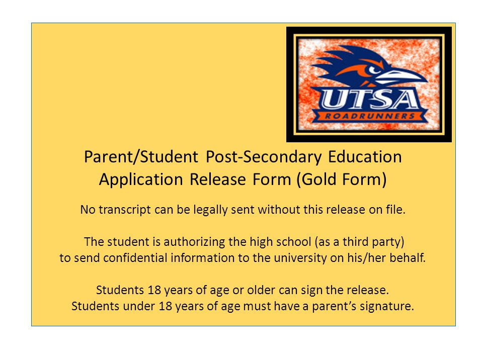Parent/Student Post-Secondary Education Application Release Form (Gold Form) No transcript can be legally sent without this release on file. The stude