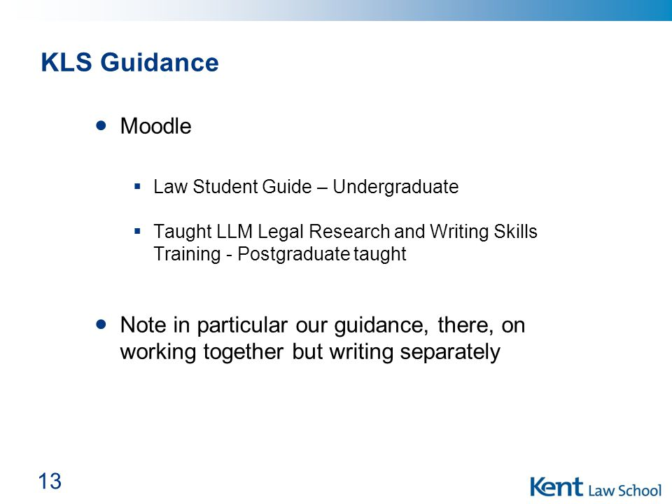 13 KLS Guidance Moodle  Law Student Guide – Undergraduate  Taught LLM Legal Research and Writing Skills Training - Postgraduate taught Note in parti