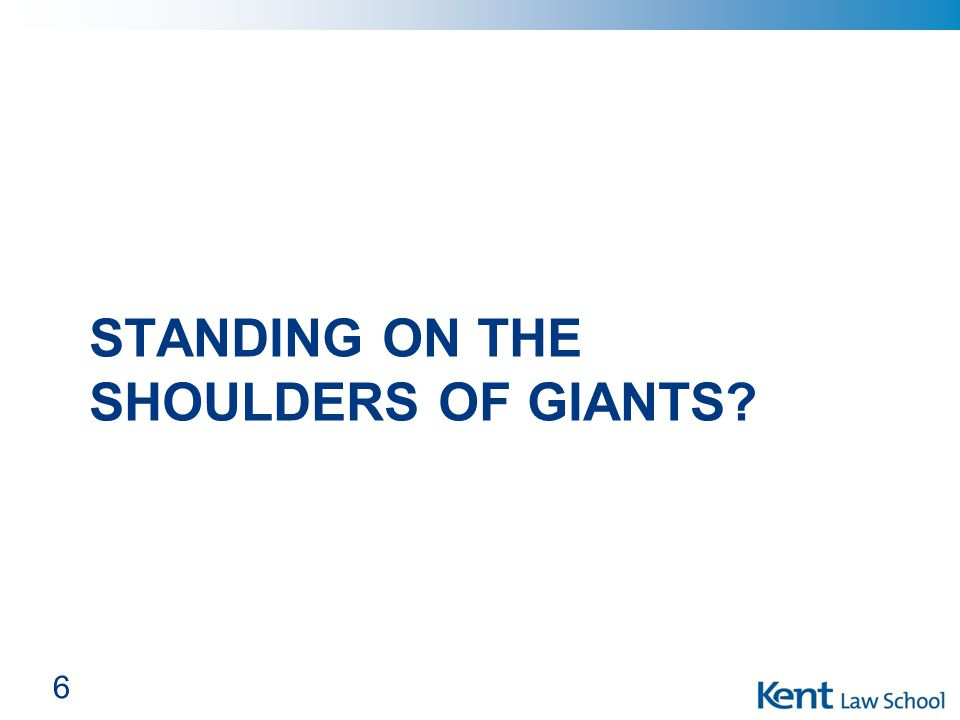 STANDING ON THE SHOULDERS OF GIANTS? 6