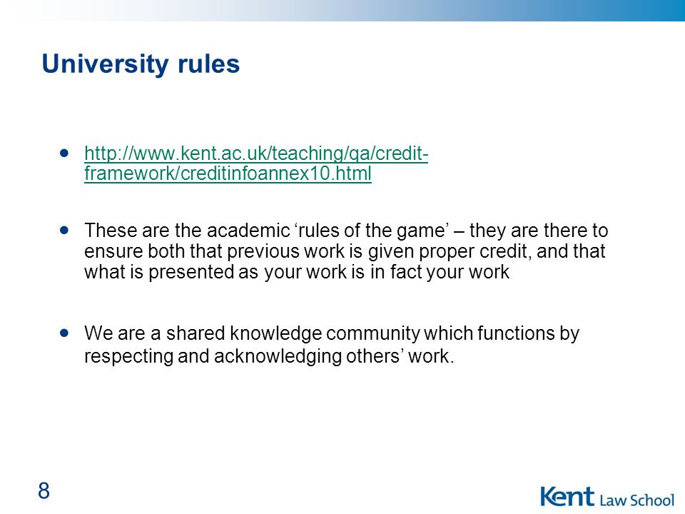 8 University rules http://www.kent.ac.uk/teaching/qa/credit- framework/creditinfoannex10.html http://www.kent.ac.uk/teaching/qa/credit- framework/cred