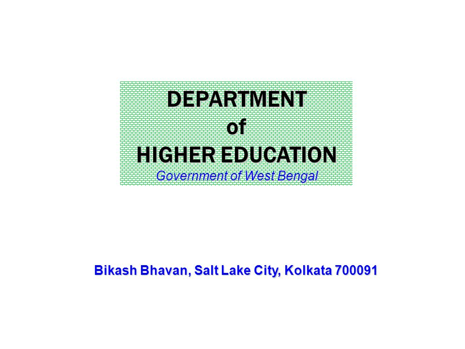 DEPARTMENT of HIGHER EDUCATION Government of West Bengal Bikash Bhavan, Salt Lake City, Kolkata 700091