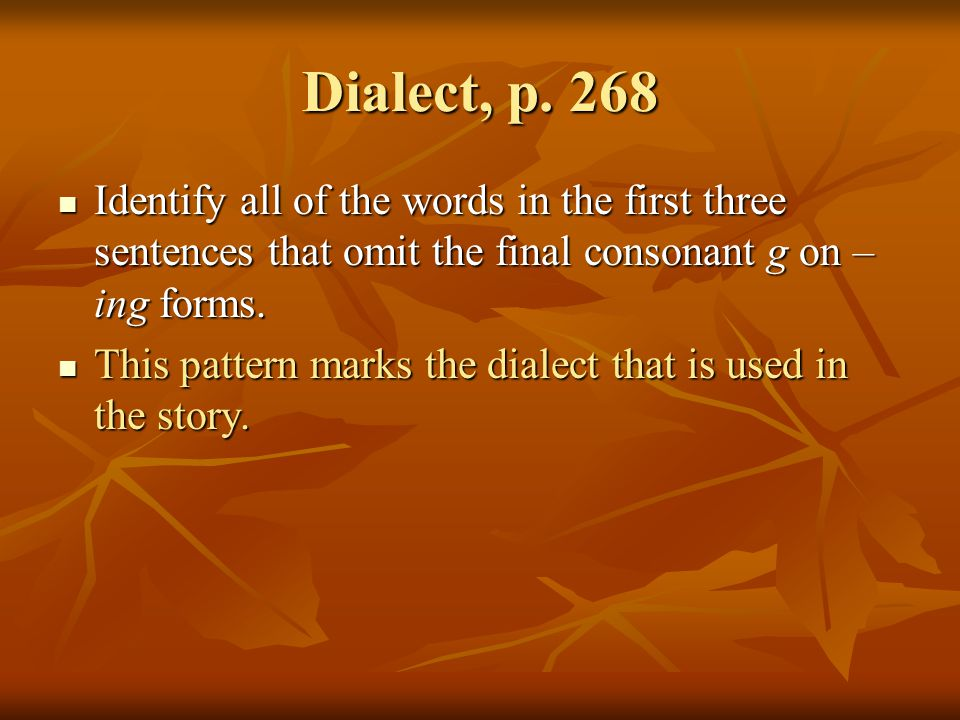 Dialect, p. 268 Identify all of the words in the first three sentences that omit the final consonant g on – ing forms. Identify all of the words in th