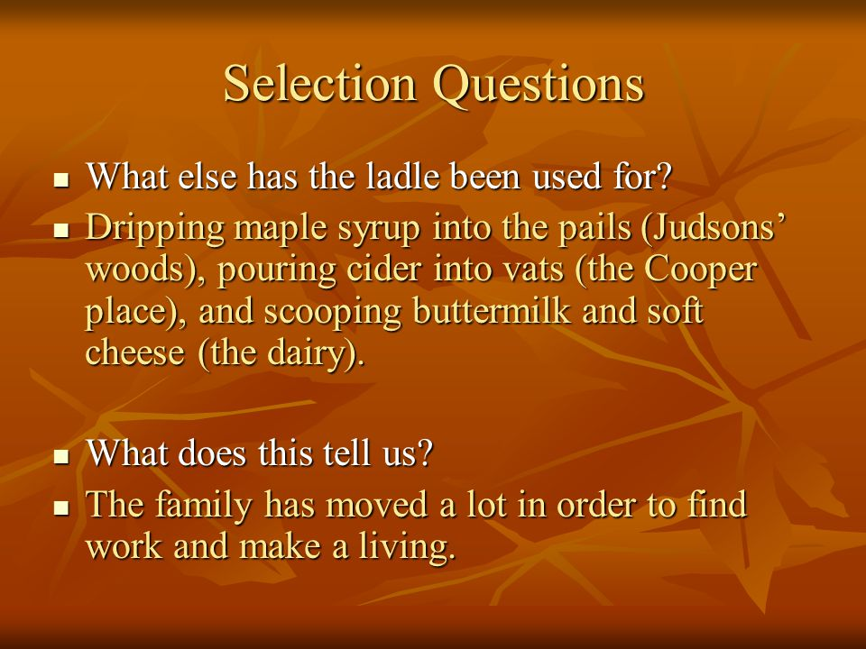 Selection Questions What else has the ladle been used for? What else has the ladle been used for? Dripping maple syrup into the pails (Judsons' woods)