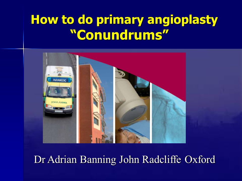 """How to do primary angioplasty """"Conundrums"""" Dr Adrian Banning John Radcliffe Oxford"""