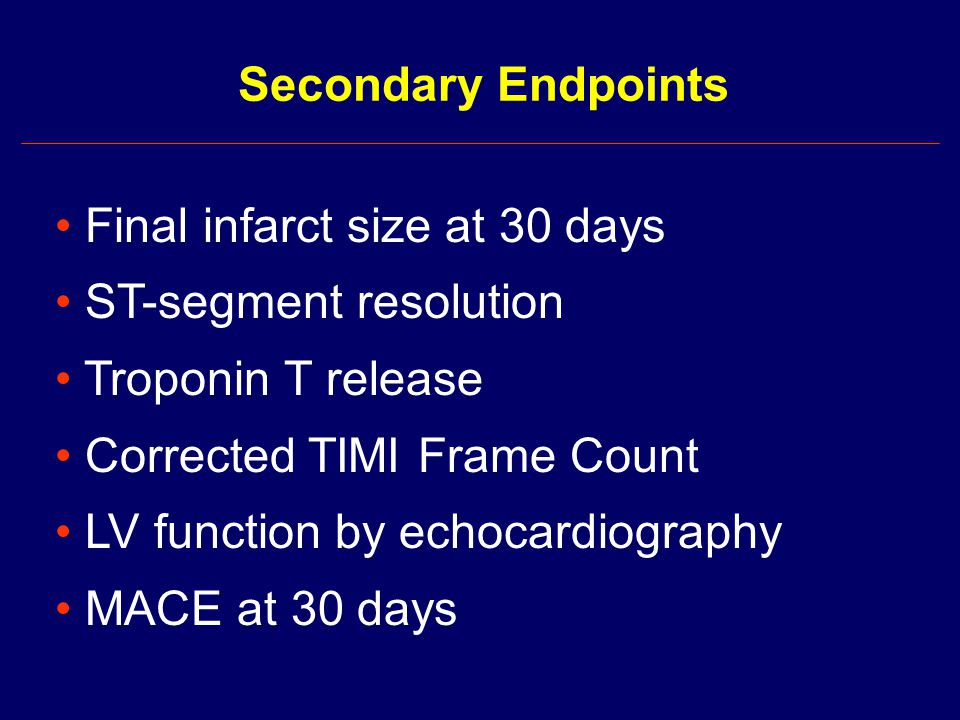 Final infarct size at 30 days ST-segment resolution Troponin T release Corrected TIMI Frame Count LV function by echocardiography MACE at 30 days Secondary Endpoints