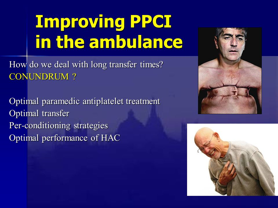 Improving PPCI in the ambulance How do we deal with long transfer times? CONUNDRUM ? Optimal paramedic antiplatelet treatment Optimal transfer Per-con