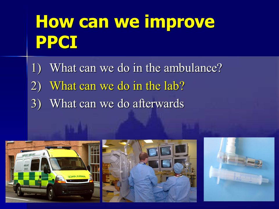 How can we improve PPCI 1)What can we do in the ambulance? 2)What can we do in the lab? 3)What can we do afterwards