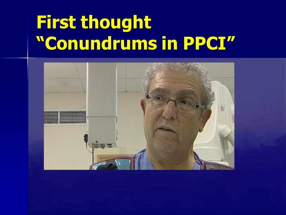 """First thought """"Conundrums in PPCI"""""""